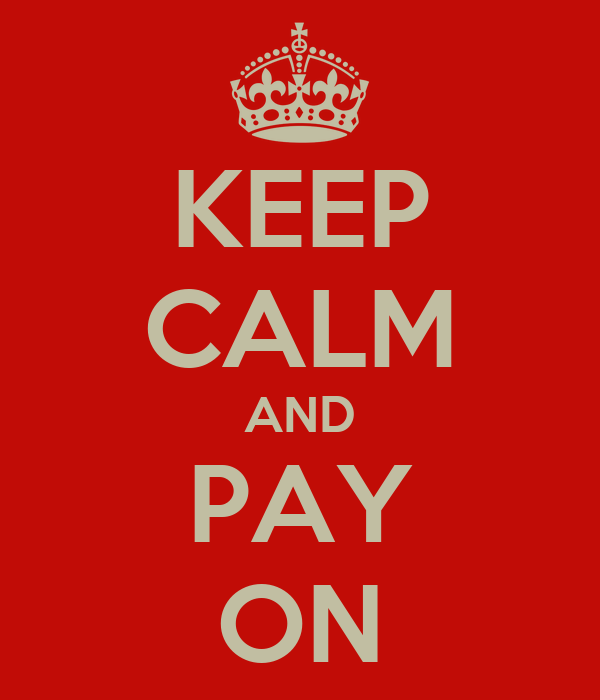 KEEP CALM AND PAY ON
