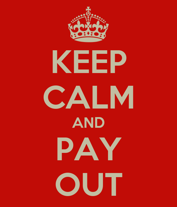 KEEP CALM AND PAY OUT