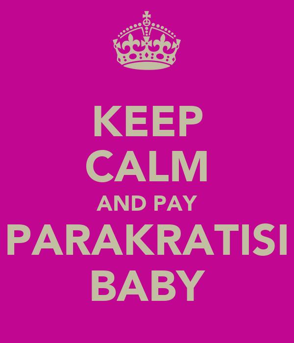 KEEP CALM AND PAY PARAKRATISI BABY