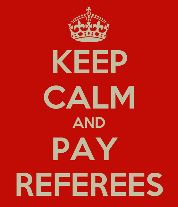 KEEP CALM AND PAY  REFEREES