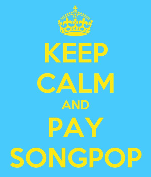 KEEP CALM AND PAY SONGPOP