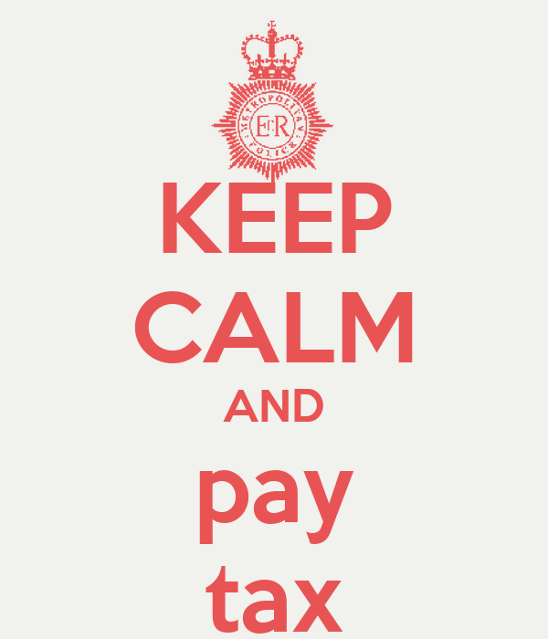 KEEP CALM AND pay tax