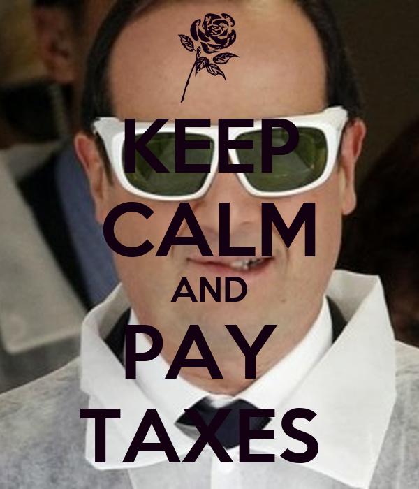 KEEP CALM AND PAY  TAXES