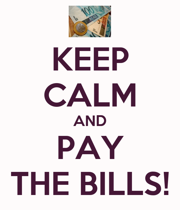 KEEP CALM AND PAY THE BILLS!