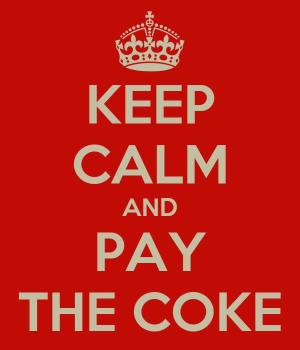 KEEP CALM AND PAY THE COKE