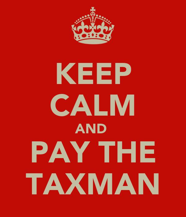 KEEP CALM AND  PAY THE TAXMAN