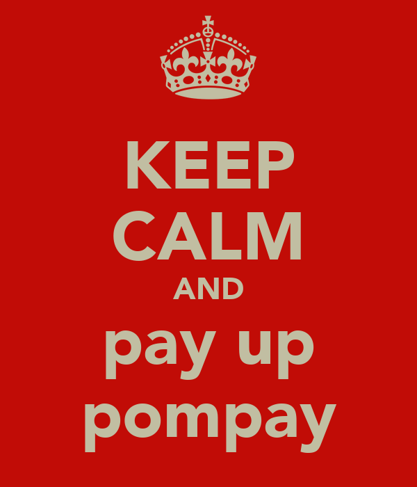 KEEP CALM AND pay up pompay