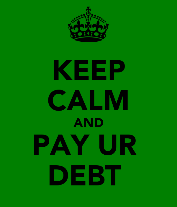 KEEP CALM AND PAY UR  DEBT