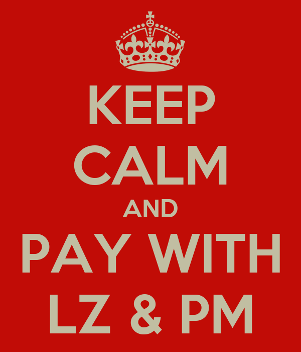 KEEP CALM AND PAY WITH LZ & PM
