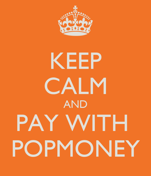 KEEP CALM AND PAY WITH  POPMONEY
