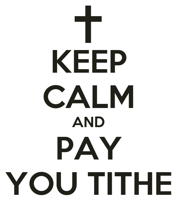 KEEP CALM AND PAY YOU TITHE