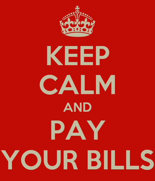 KEEP CALM AND PAY YOUR BILLS
