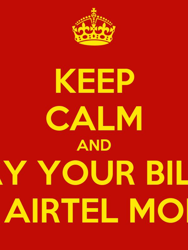 KEEP CALM AND PAY YOUR BILLS VIA AIRTEL MONEY