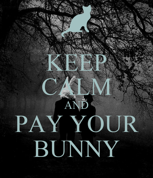 KEEP CALM AND PAY YOUR BUNNY