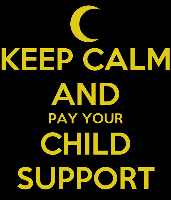 KEEP CALM AND PAY YOUR CHILD SUPPORT