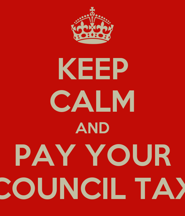 KEEP CALM AND PAY YOUR COUNCIL TAX
