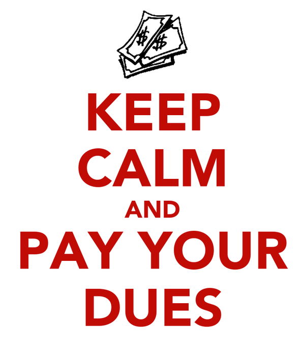 KEEP CALM AND PAY YOUR DUES