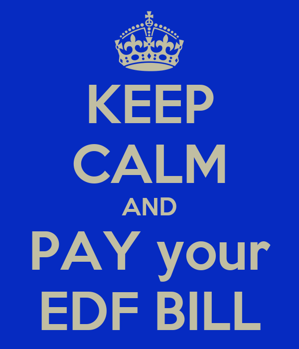 KEEP CALM AND PAY your EDF BILL