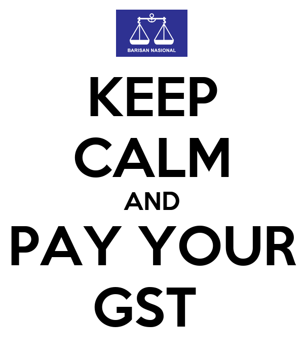 KEEP CALM AND PAY YOUR GST