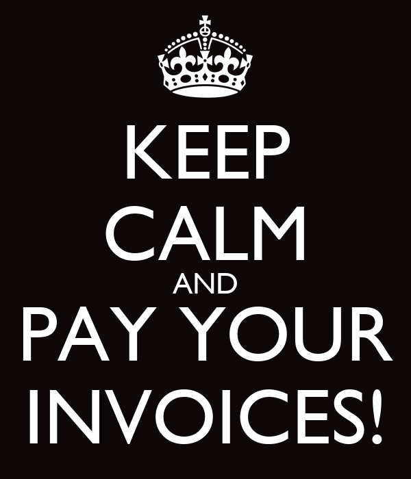 KEEP CALM AND PAY YOUR INVOICES!