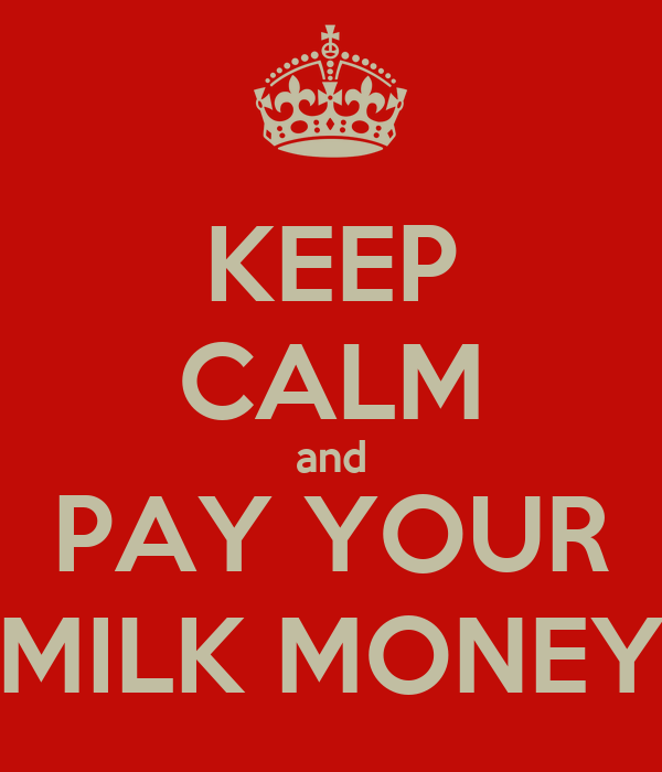 KEEP CALM and PAY YOUR MILK MONEY