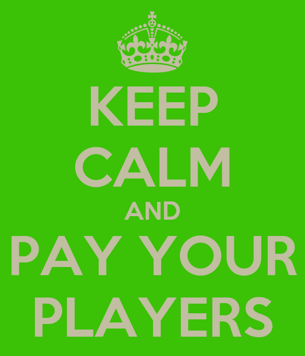 KEEP CALM AND PAY YOUR PLAYERS