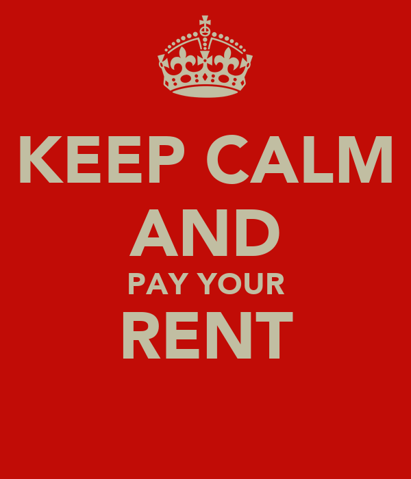 KEEP CALM AND PAY YOUR RENT