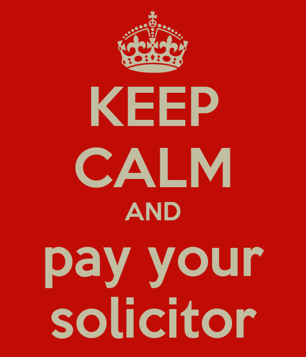 KEEP CALM AND pay your solicitor