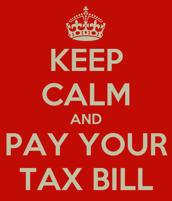 KEEP CALM AND PAY YOUR TAX BILL