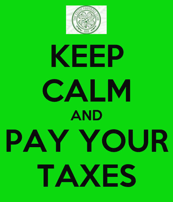KEEP CALM AND PAY YOUR TAXES