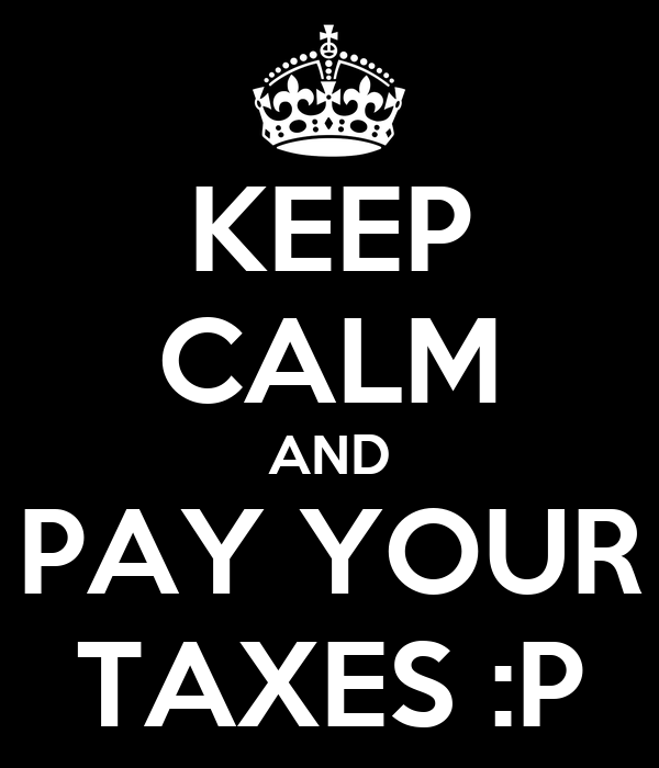 KEEP CALM AND PAY YOUR TAXES :P