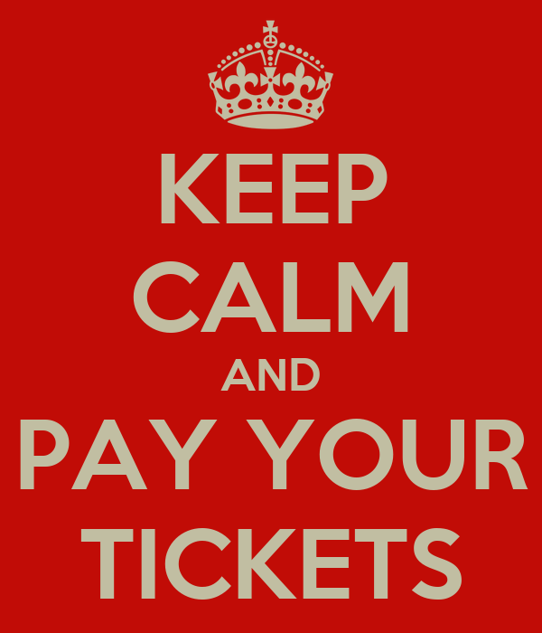KEEP CALM AND PAY YOUR TICKETS