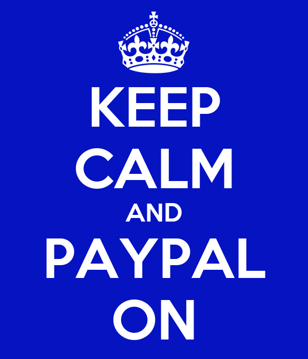 KEEP CALM AND PAYPAL ON