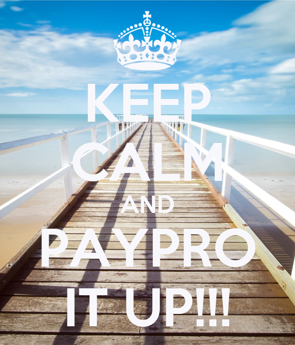 KEEP CALM AND PAYPRO IT UP!!!