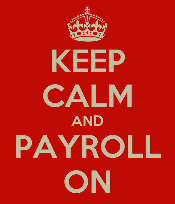 KEEP CALM AND PAYROLL ON