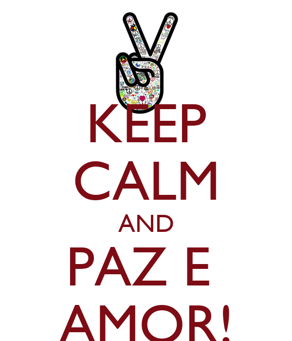 KEEP CALM AND PAZ E  AMOR!