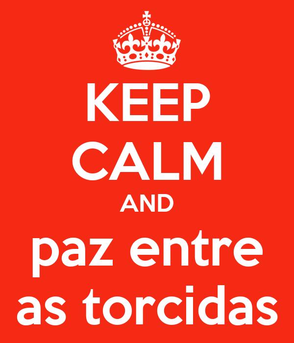 KEEP CALM AND paz entre as torcidas