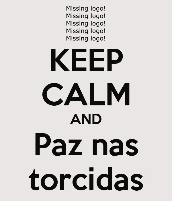 KEEP CALM AND Paz nas torcidas