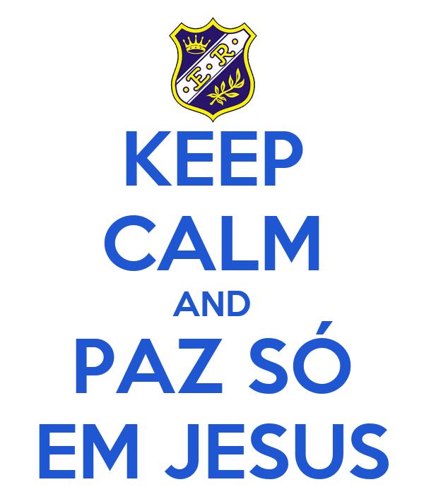 KEEP CALM AND PAZ SÓ EM JESUS