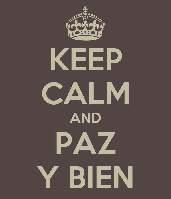 KEEP CALM AND PAZ Y BIEN