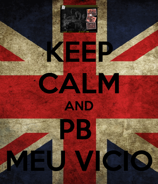 KEEP CALM AND PB  MEU VICIO