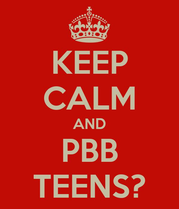 KEEP CALM AND PBB TEENS?