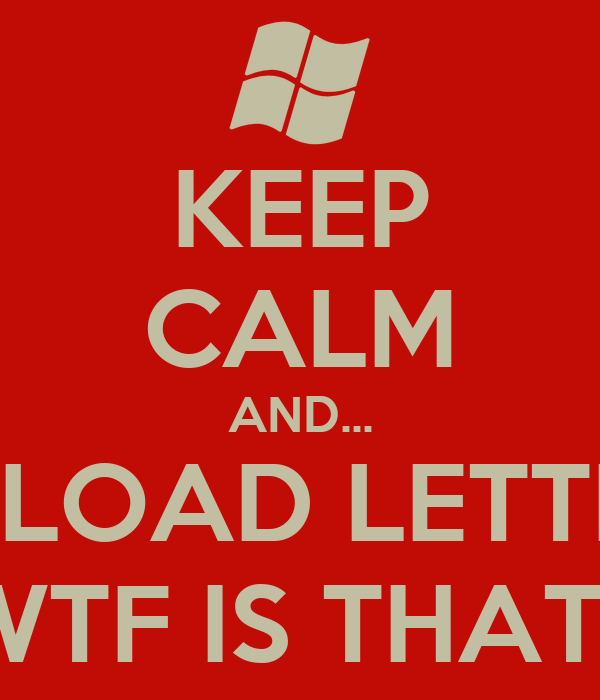 KEEP CALM AND... PC LOAD LETTER? WTF IS THAT?