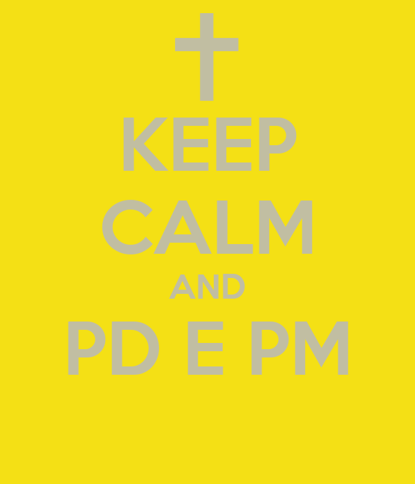 KEEP CALM AND PD E PM