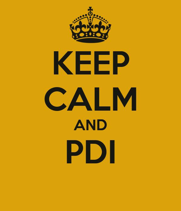 KEEP CALM AND PDI