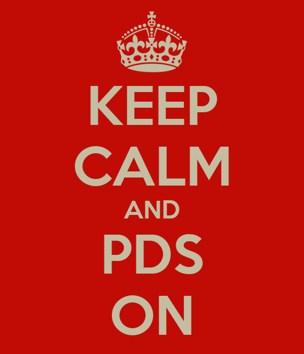 KEEP CALM AND PDS ON