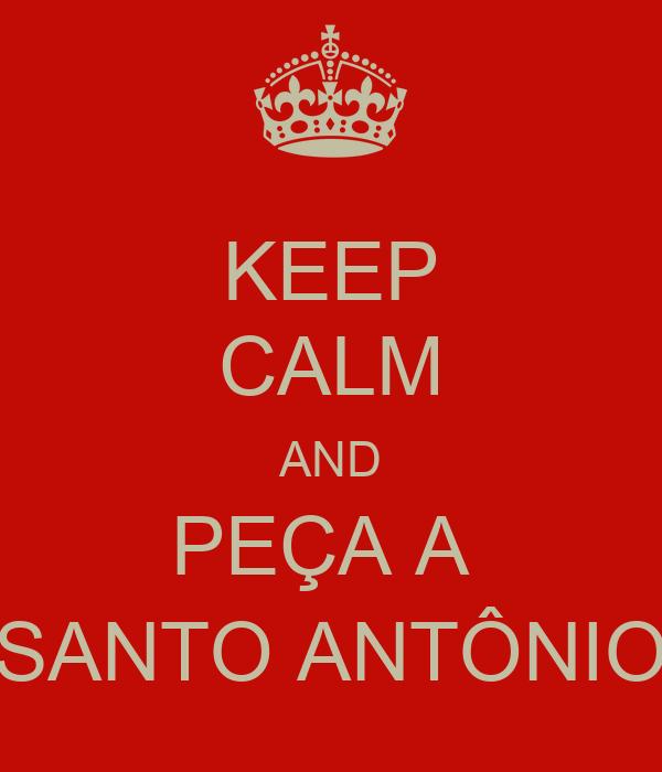 KEEP CALM AND PEÇA A  SANTO ANTÔNIO