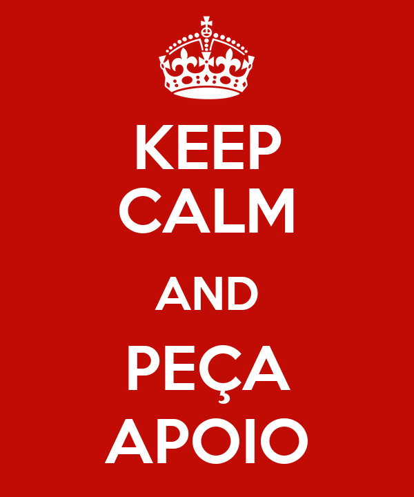 KEEP CALM AND PEÇA APOIO