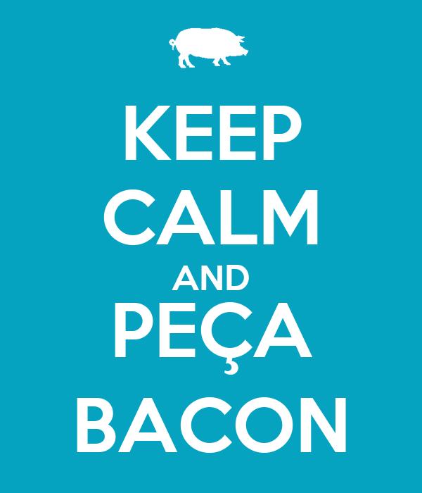 KEEP CALM AND PEÇA BACON
