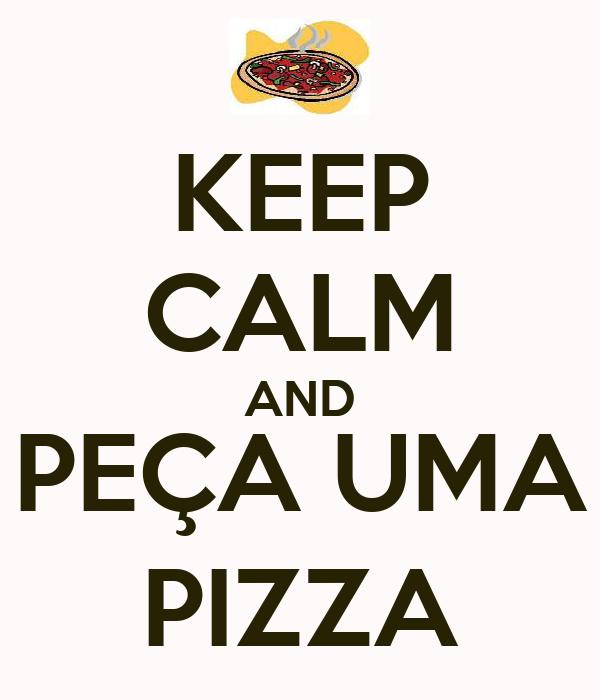 KEEP CALM AND PEÇA UMA PIZZA